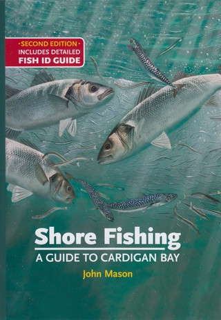 SHORE FISHING: A GUIDE TO CARDIGAN BAY: INCLUDES DETAILED FISH ID GUIDE.  By John Mason.