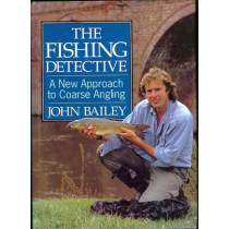 THE FISHING DETECTIVE: A NEW APPROACH TO COARSE ANGLING. By John Bailey.