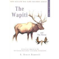 THE WAPITI AND THE MOOSE: VOLUME II IN THE SERIES OF NEW ZEALAND BIG GAME  TROPHY RECORDS. Written and compiled by D. Bruce Banwell, on behalf of the  New Zealand Deerstalkers' Association, Incorporated.